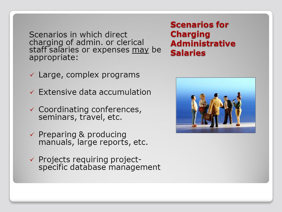 Scenarios for Charging Administrative Salaries Scenarios in which direct charging of admin.