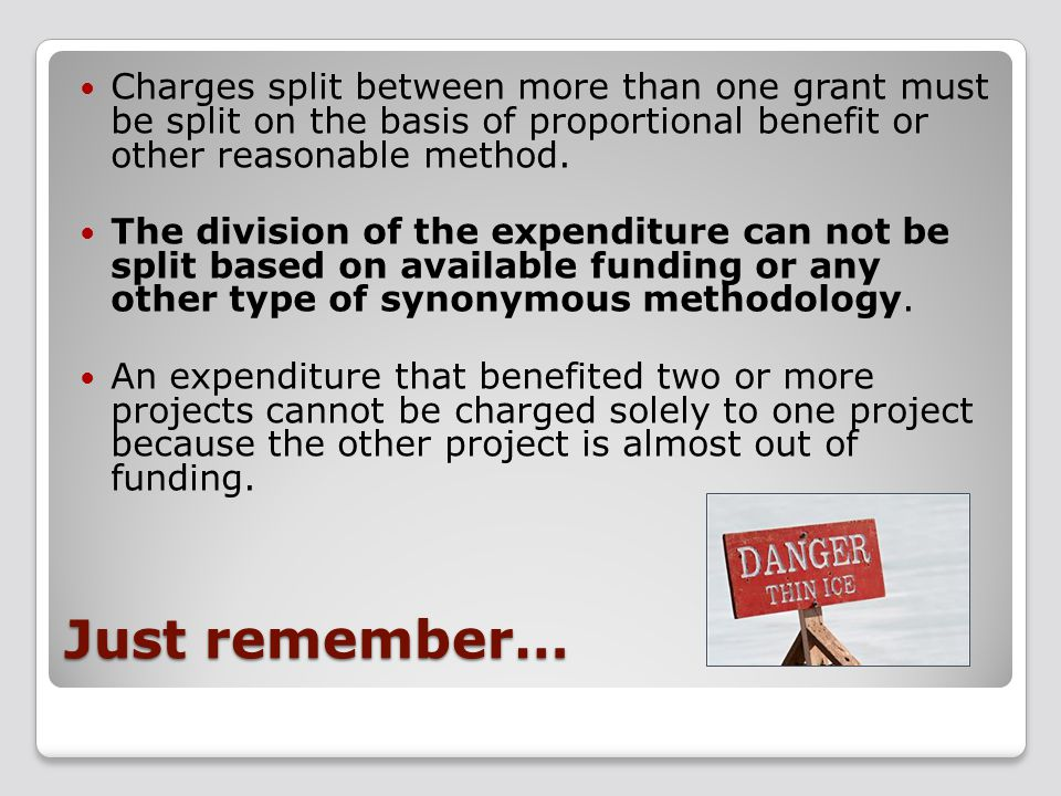 Charges split between more than one grant must be split on the basis of proportional benefit or other reasonable method.