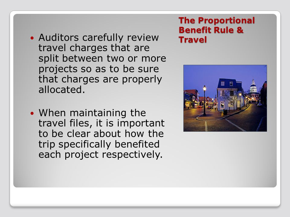 The Proportional Benefit Rule & Travel Auditors carefully review travel charges that are split between two or more projects so as to be sure that charges are properly allocated.
