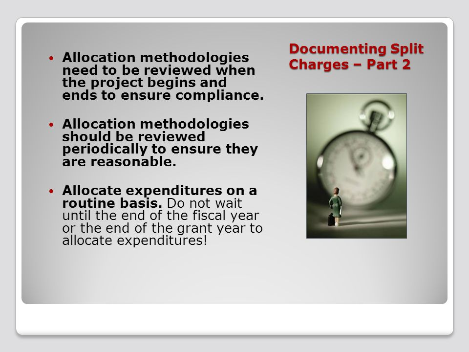 Documenting Split Charges – Part 2 Allocation methodologies need to be reviewed when the project begins and ends to ensure compliance.