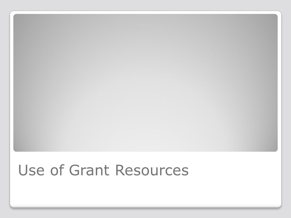 Use of Grant Resources