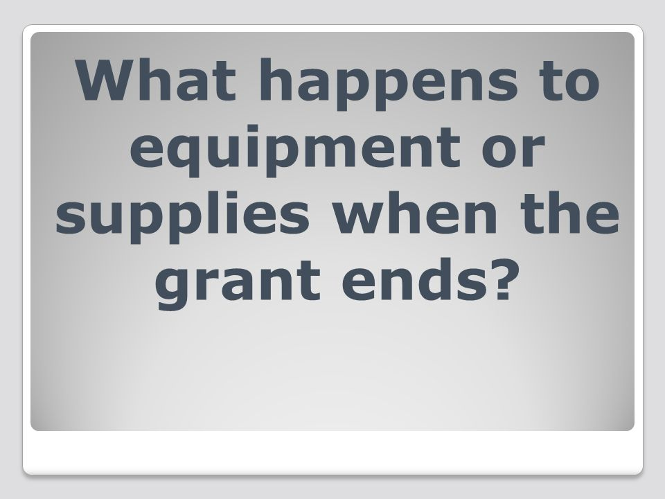What happens to equipment or supplies when the grant ends?