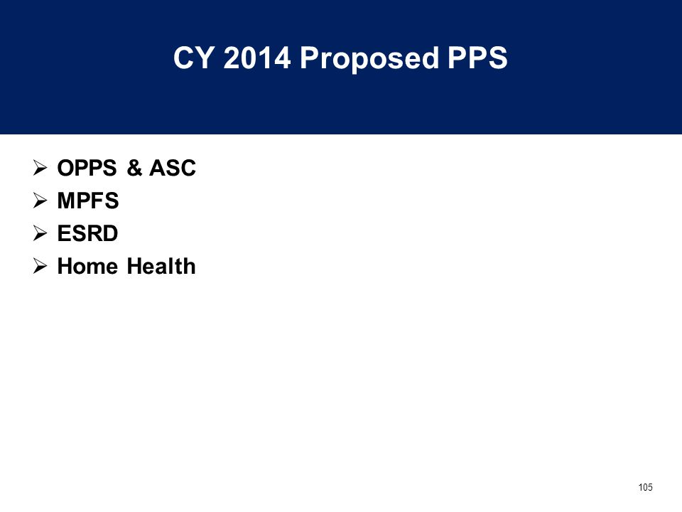 105 CY 2014 Proposed PPS  OPPS & ASC  MPFS  ESRD  Home Health