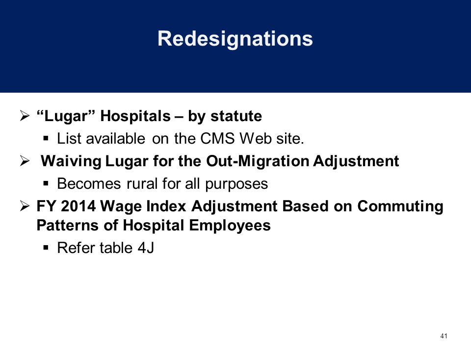 41 Redesignations  Lugar Hospitals – by statute  List available on the CMS Web site.