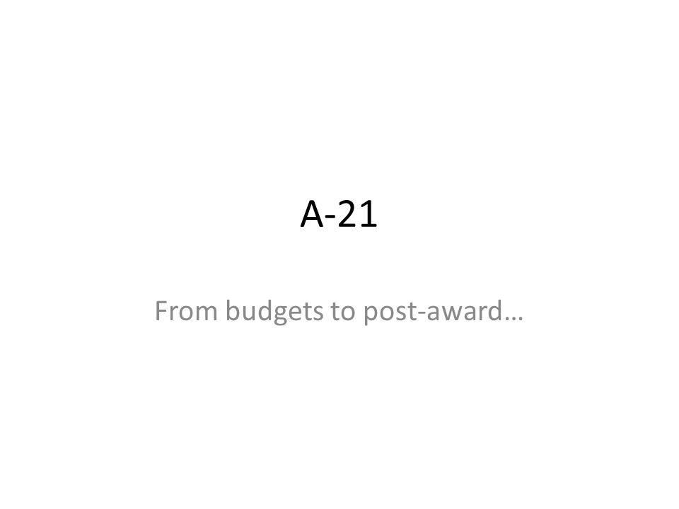 A-21 From budgets to post-award…