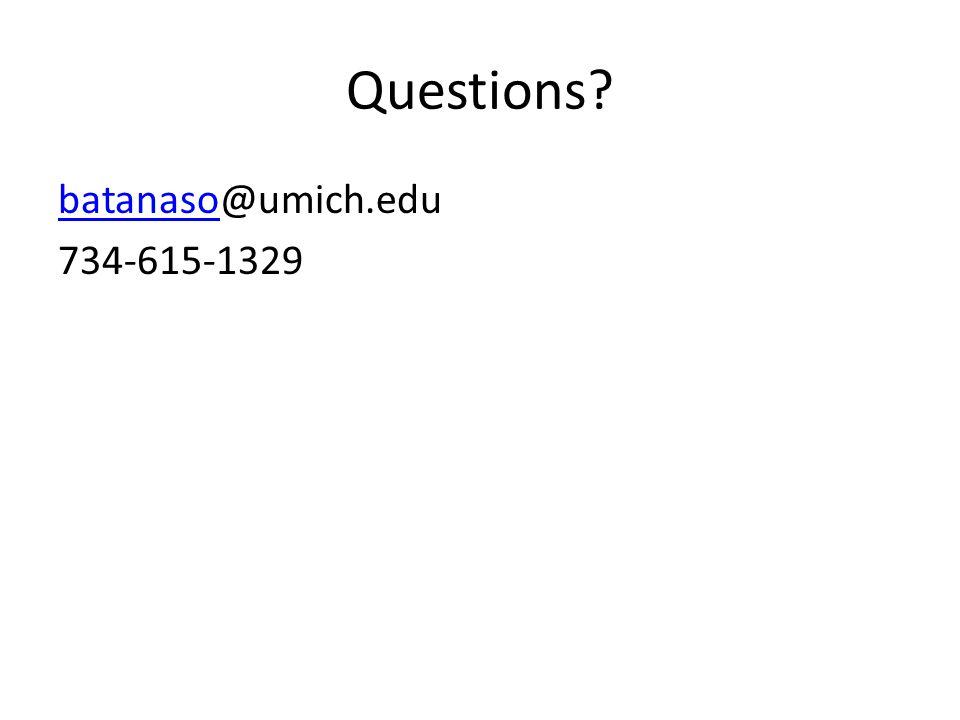 Questions batanasobatanaso@umich.edu 734-615-1329