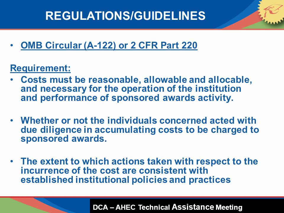 OMB Circular (A-122) or 2 CFR Part 220 Requirement: Costs must be reasonable, allowable and allocable, and necessary for the operation of the institution and performance of sponsored awards activity.