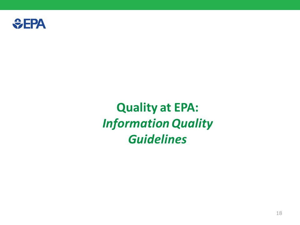 EPA Information Quality Guidelines  EPA Information Quality Guidelines (October, 2002) Guidelines for Ensuring and Maximizing the Quality, Objectivity, Utility, and Integrity of Information Disseminated by the Environmental Protection Agency  Provides policy and procedural guidance on how EPA ensures quality of disseminated information, including * EPA Peer Review Process, * Action Development Process, * Quality Program Framework * Risk Characterization Handbook  Describes administrative mechanism used for public challenges to EPA disseminated information, including * Requests for Correction * Requests for Reconsideration 19