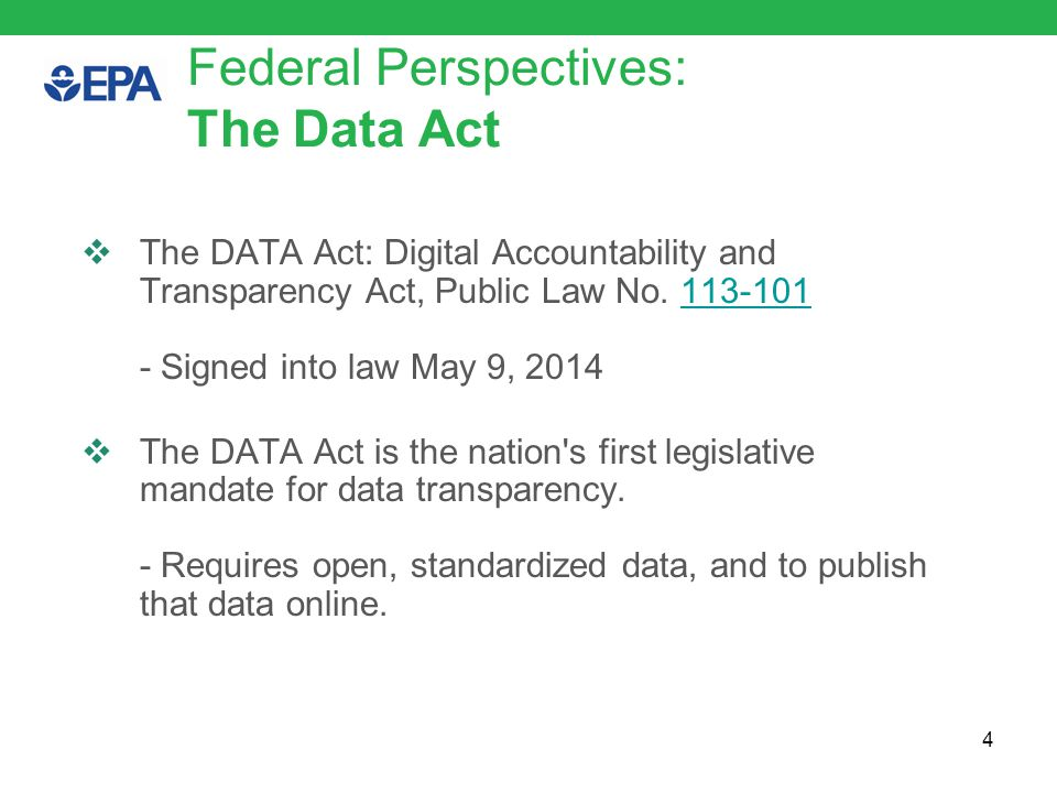 Federal Perspectives: The Open Data Policy  The Open Data Policy: Managing Data as an Information Resource  Pursuant to Executive Order of May 9, 2013; Making Open and Machine Readable the New Default for Government Information - …establishes a framework to help institutionalize the principles of effective information management at each stage of the information s life cycle to promote interoperability and openness.  The Open Data Initiative 5