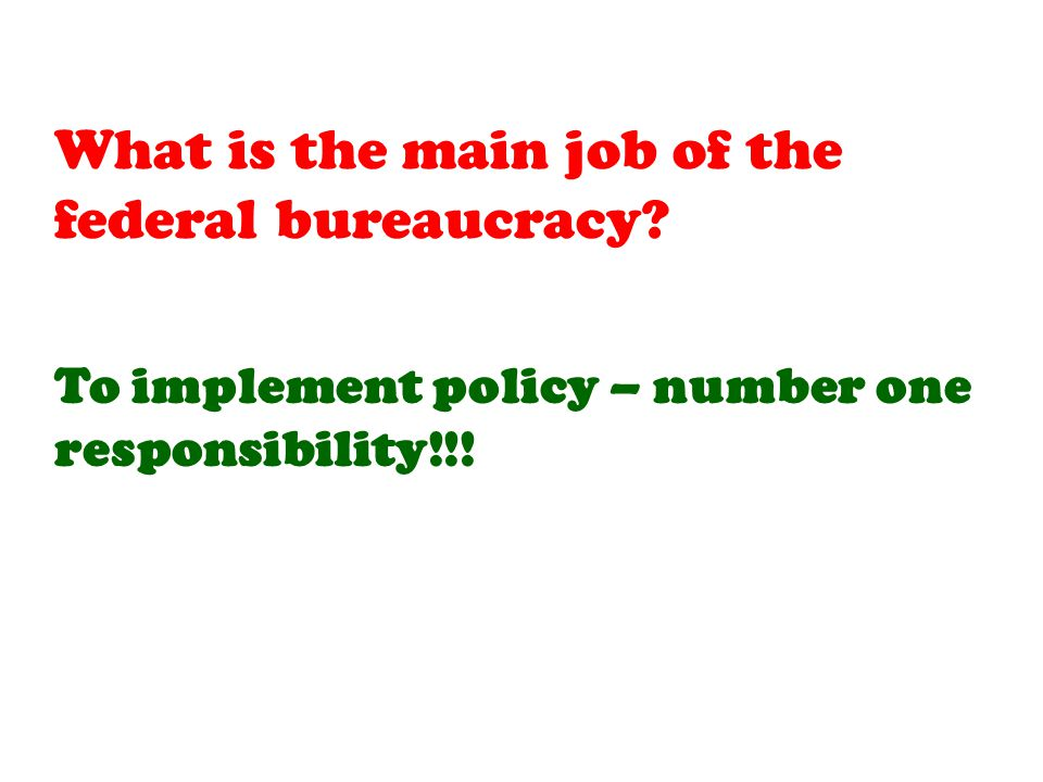 To implement policy – number one responsibility!!!