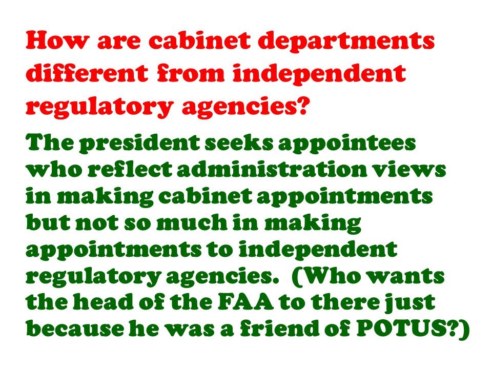 The president seeks appointees who reflect administration views in making cabinet appointments but not so much in making appointments to independent regulatory agencies.
