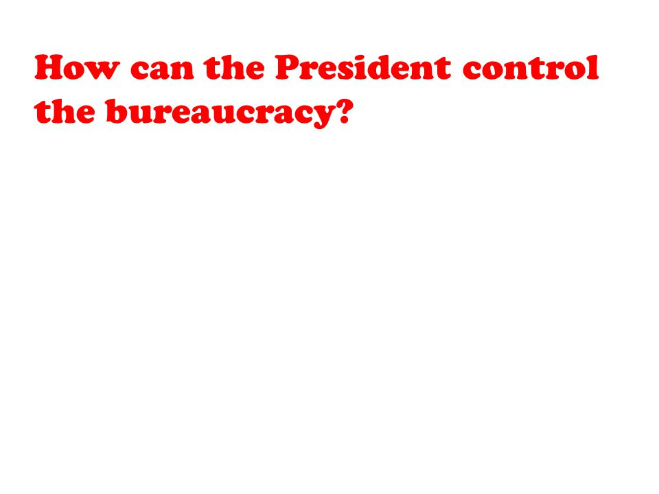 How can the President control the bureaucracy