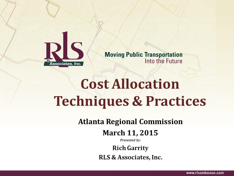 Cost Allocation Techniques & Practices Atlanta Regional Commission March 11, 2015 Presented by: Rich Garrity RLS & Associates, Inc..