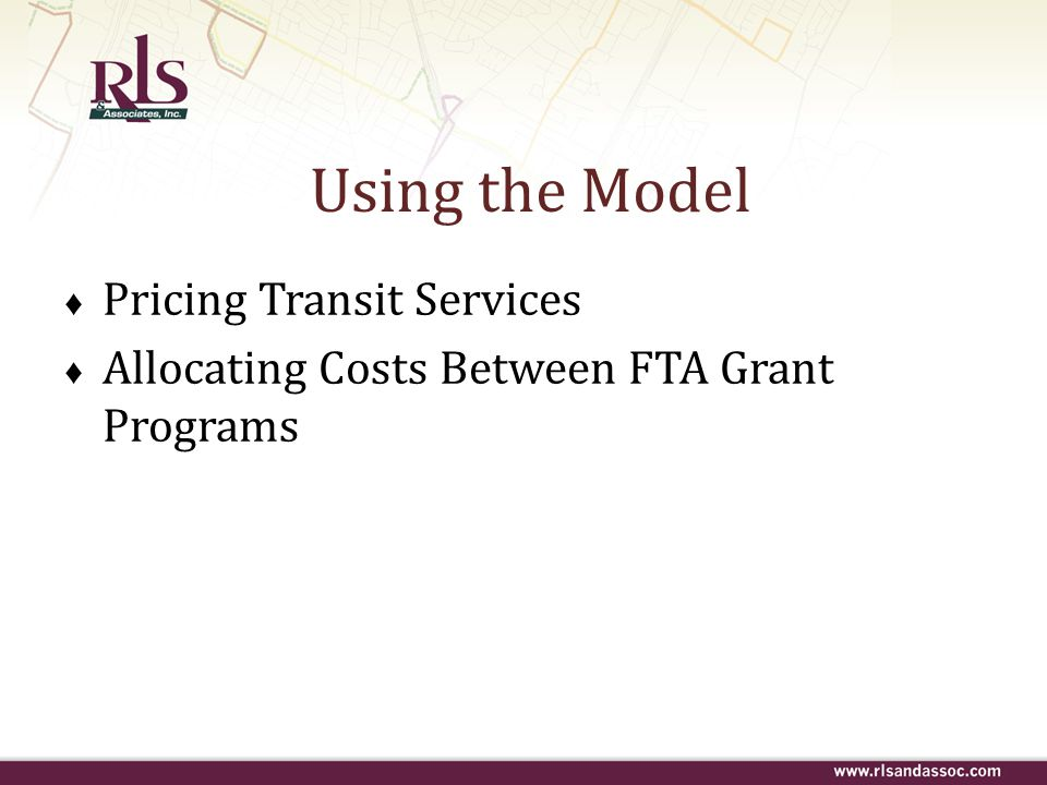 Using the Model ♦ Pricing Transit Services ♦ Allocating Costs Between FTA Grant Programs
