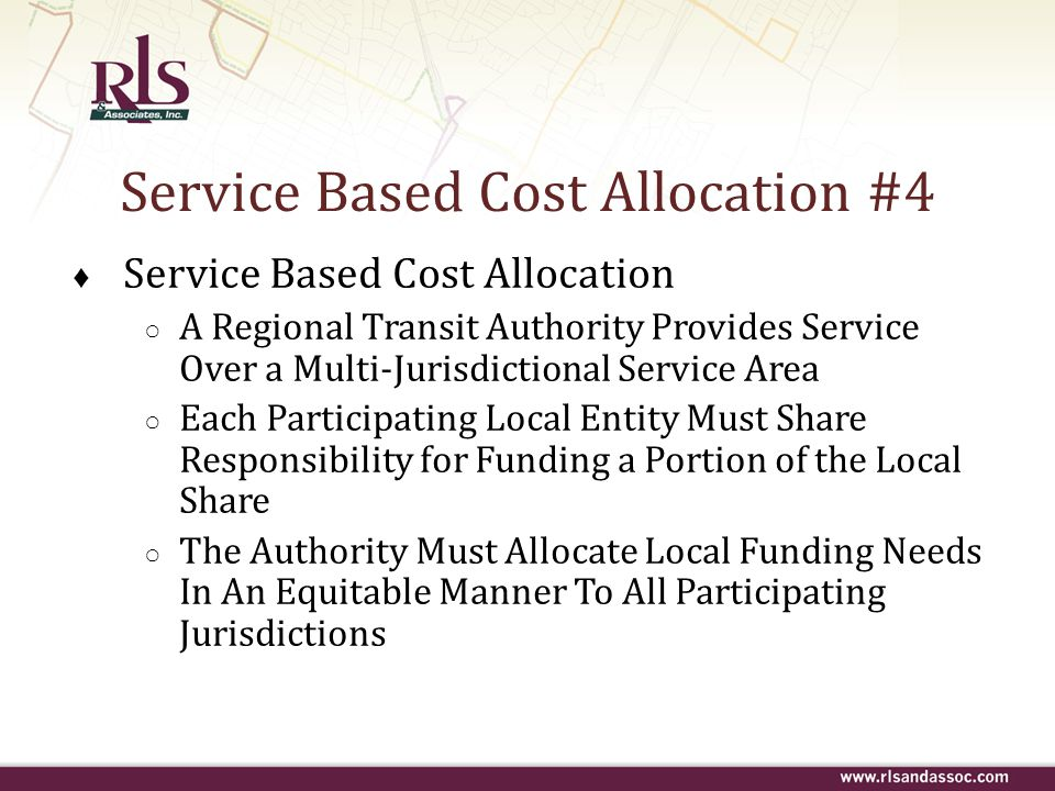 Service Based Cost Allocation #4 ♦ Service Based Cost Allocation ○ A Regional Transit Authority Provides Service Over a Multi-Jurisdictional Service A