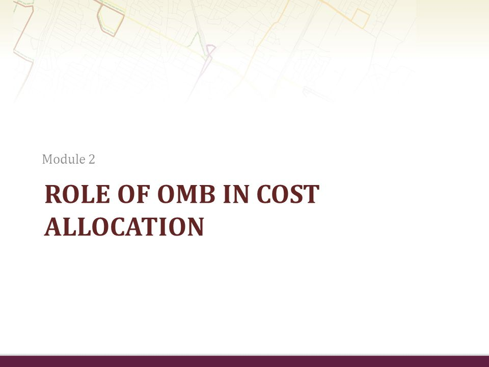 ROLE OF OMB IN COST ALLOCATION Module 2
