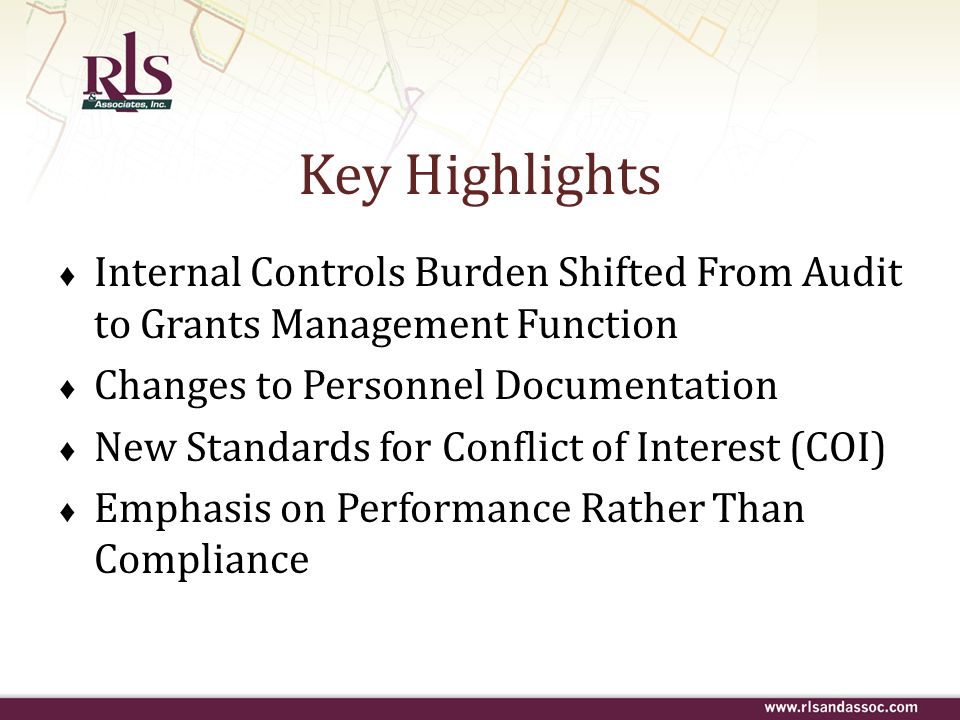 Key Highlights ♦ Internal Controls Burden Shifted From Audit to Grants Management Function ♦ Changes to Personnel Documentation ♦ New Standards for Co
