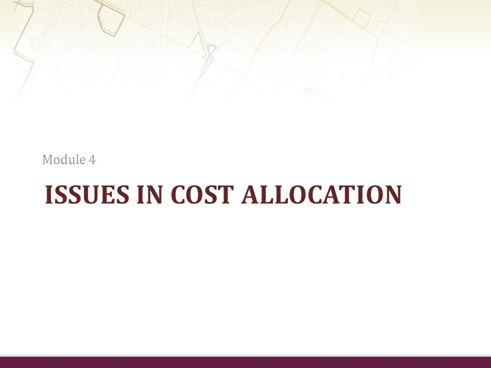 ISSUES IN COST ALLOCATION Module 4