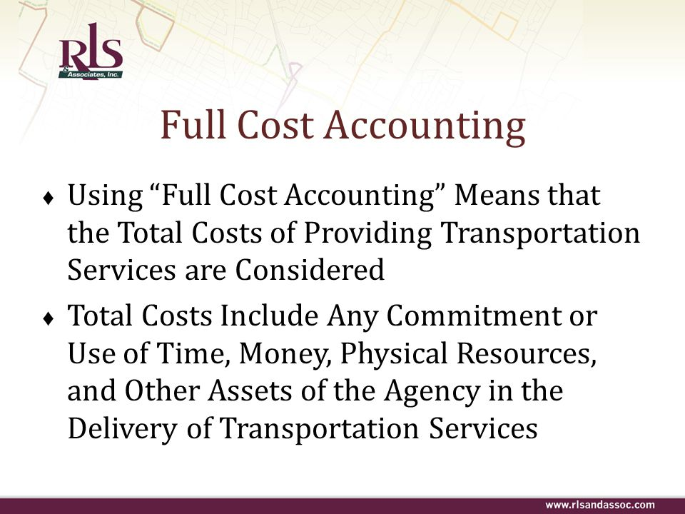 "Full Cost Accounting ♦ Using ""Full Cost Accounting"" Means that the Total Costs of Providing Transportation Services are Considered ♦ Total Costs Inclu"