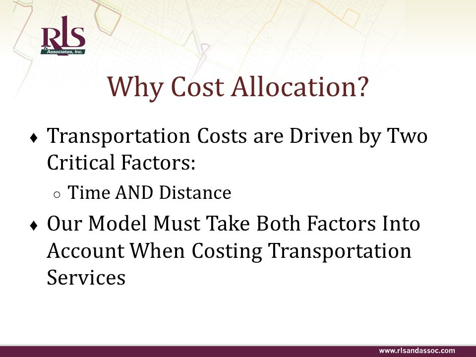 ♦ Transportation Costs are Driven by Two Critical Factors: ○ Time AND Distance ♦ Our Model Must Take Both Factors Into Account When Costing Transporta