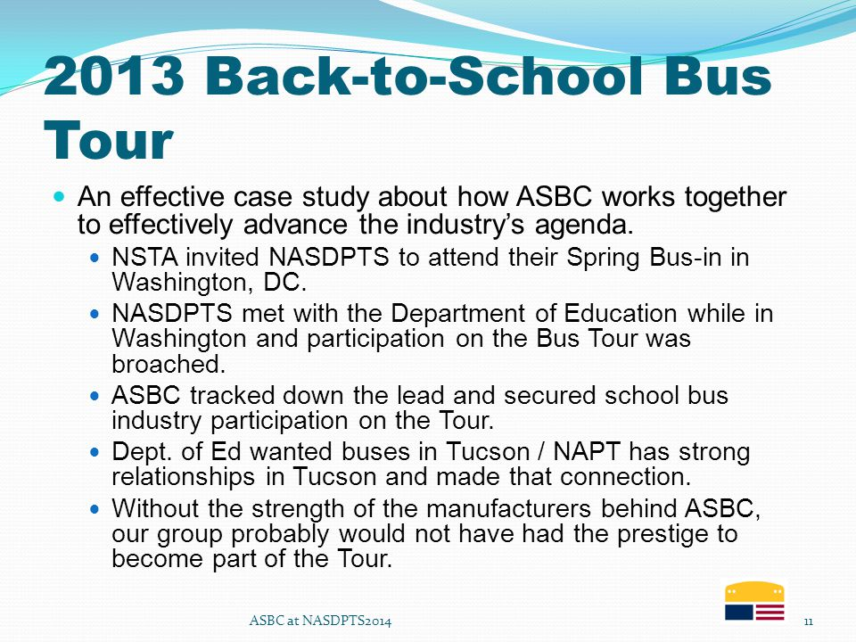 2013 Back-to-School Bus Tour An effective case study about how ASBC works together to effectively advance the industry's agenda. NSTA invited NASDPTS