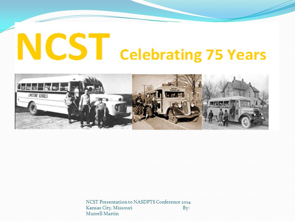 NCST Presentation to NASDPTS Conference 2014 Kansas City, Missouri By: Murrell Martin