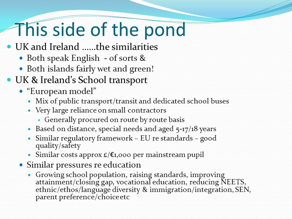 This side of the pond UK and Ireland ……the similarities Both speak English - of sorts & Both islands fairly wet and green! UK & Ireland's School trans