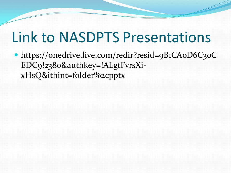 Link to NASDPTS Presentations https://onedrive.live.com/redir resid=9B1CA0D6C30C EDC9!2380&authkey=!ALgtFvrsXi- xHsQ&ithint=folder%2cpptx