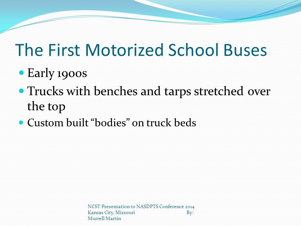 "The First Motorized School Buses Early 1900s Trucks with benches and tarps stretched over the top Custom built ""bodies"" on truck beds NCST Presentatio"