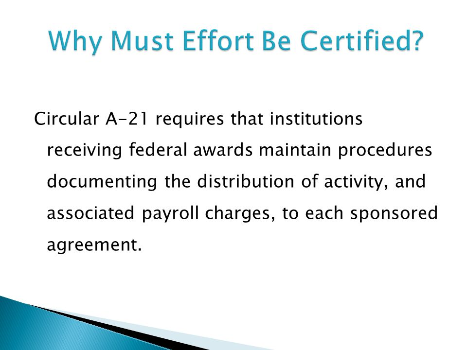 Circular A-21 requires that institutions receiving federal awards maintain procedures documenting the distribution of activity, and associated payroll charges, to each sponsored agreement.