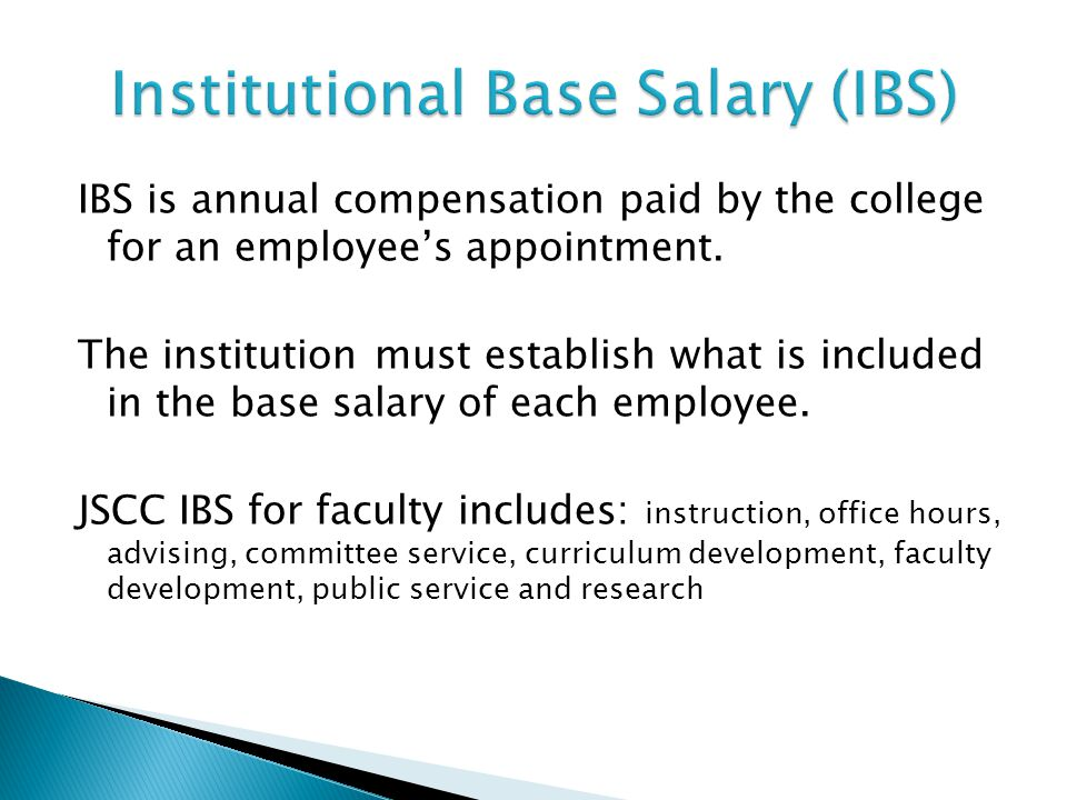 IBS is annual compensation paid by the college for an employee's appointment. The institution must establish what is included in the base salary of ea