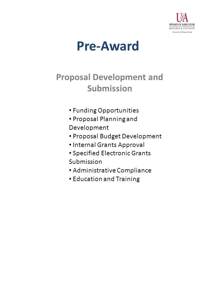 Proposal Development and Submission Funding Opportunities Proposal Planning and Development Proposal Budget Development Internal Grants Approval Specified Electronic Grants Submission Administrative Compliance Education and Training Pre-Award