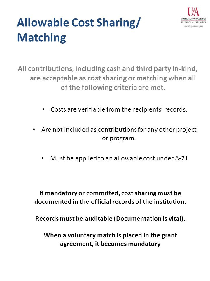 Allowable Cost Sharing/ Matching All contributions, including cash and third party in-kind, are acceptable as cost sharing or matching when all of the following criteria are met.