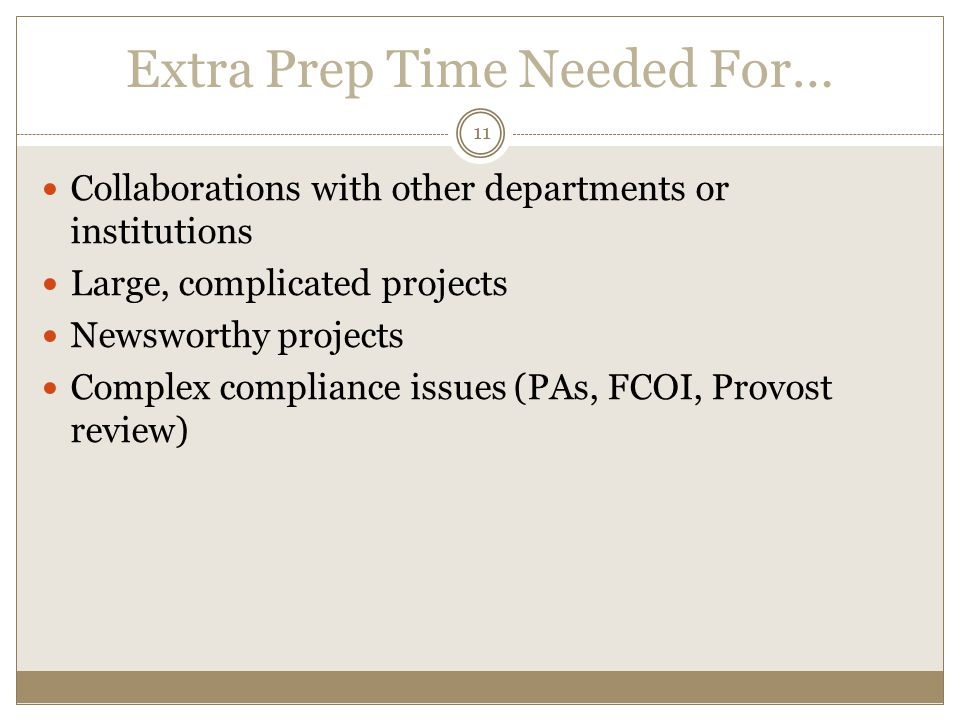 Extra Prep Time Needed For… Collaborations with other departments or institutions Large, complicated projects Newsworthy projects Complex compliance issues (PAs, FCOI, Provost review) 11