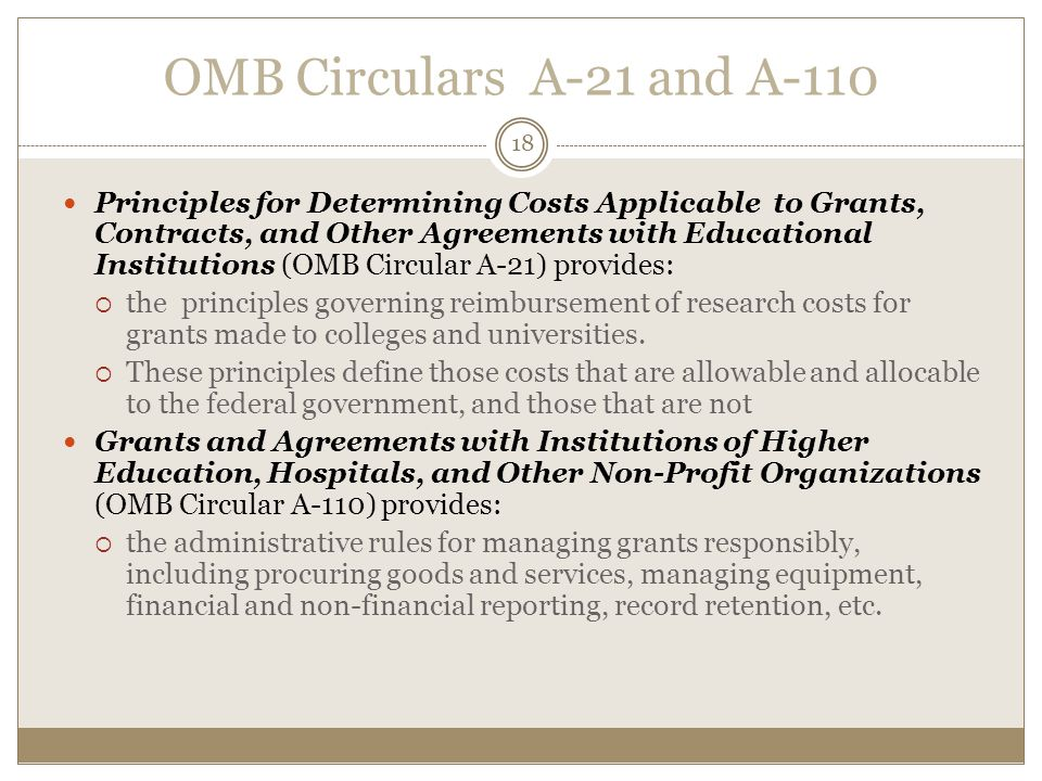OMB Circulars A-21 and A-110 Principles for Determining Costs Applicable to Grants, Contracts, and Other Agreements with Educational Institutions (OMB Circular A-21) provides:  the principles governing reimbursement of research costs for grants made to colleges and universities.