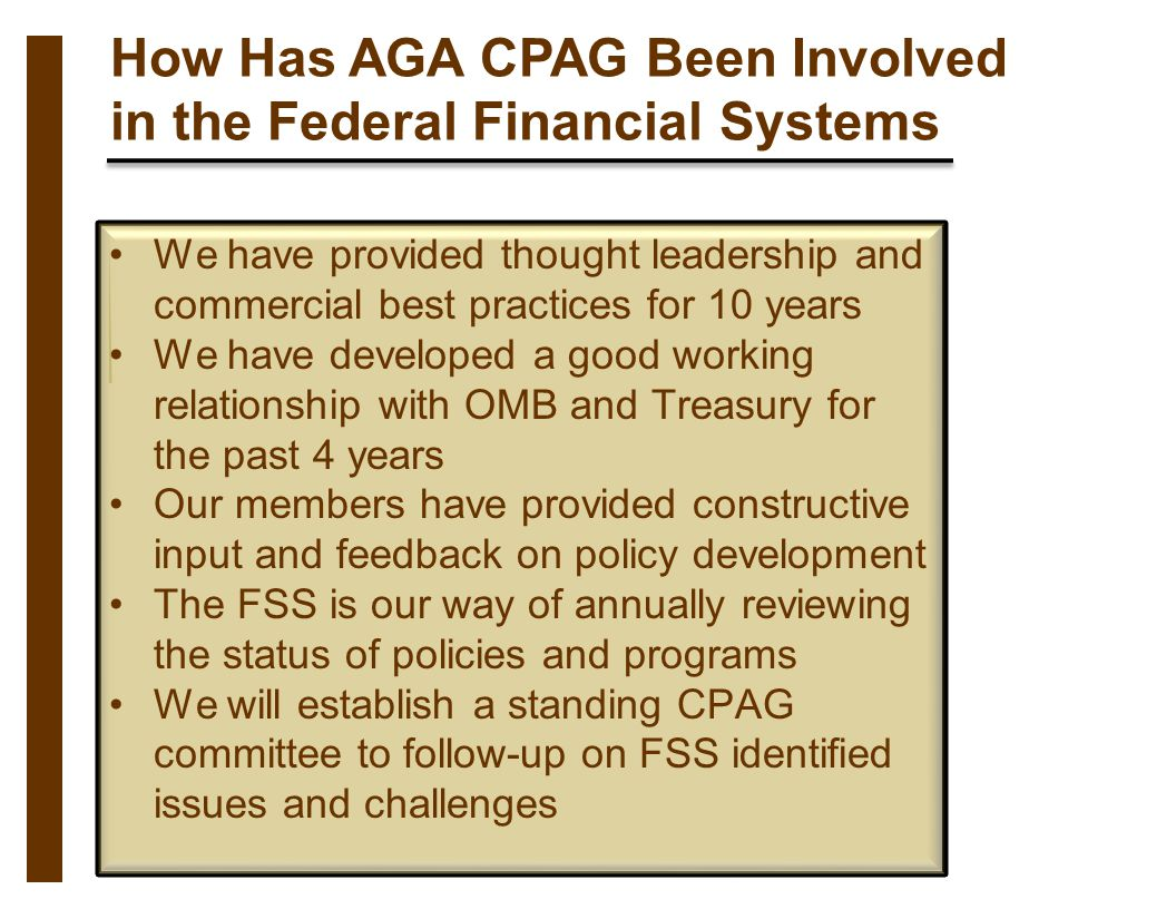 How Has AGA CPAG Been Involved in the Federal Financial Systems We have provided thought leadership and commercial best practices for 10 years We have