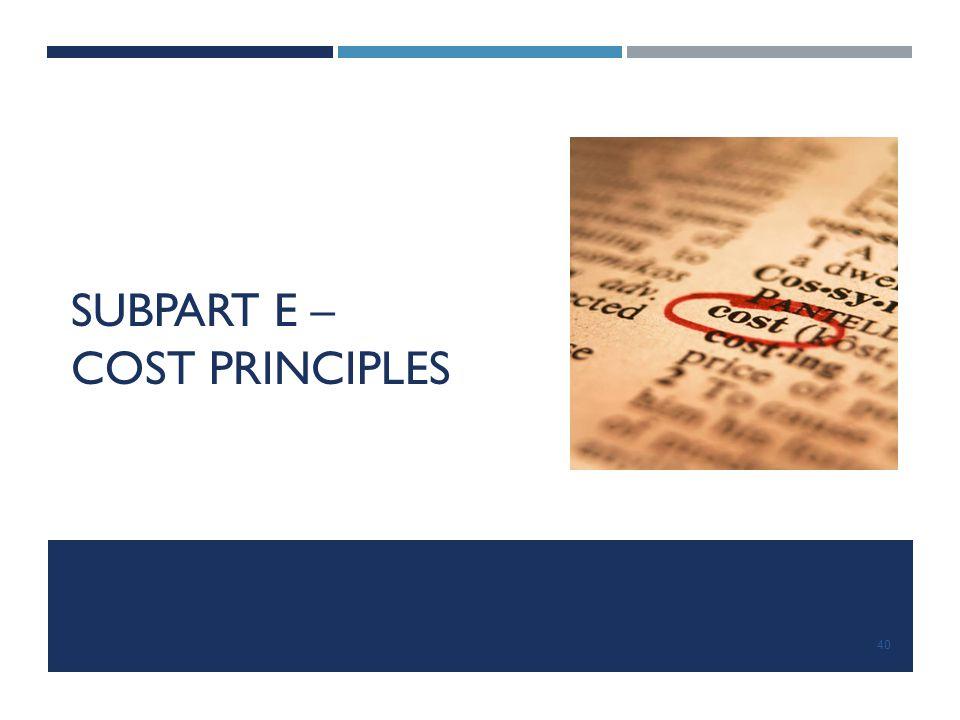 SUBPART E – COST PRINCIPLES 40