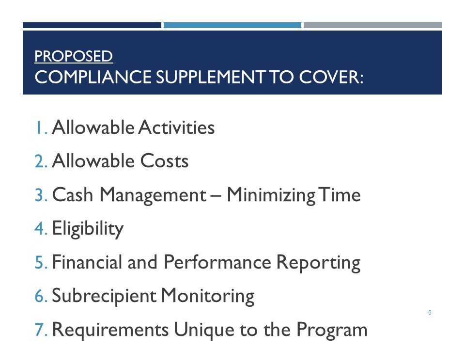 PROPOSED COMPLIANCE SUPPLEMENT TO COVER: 1. Allowable Activities 2. Allowable Costs 3. Cash Management – Minimizing Time 4. Eligibility 5. Financial a