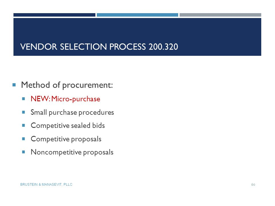 VENDOR SELECTION PROCESS 200.320  Method of procurement:  NEW: Micro-purchase  Small purchase procedures  Competitive sealed bids  Competitive pr