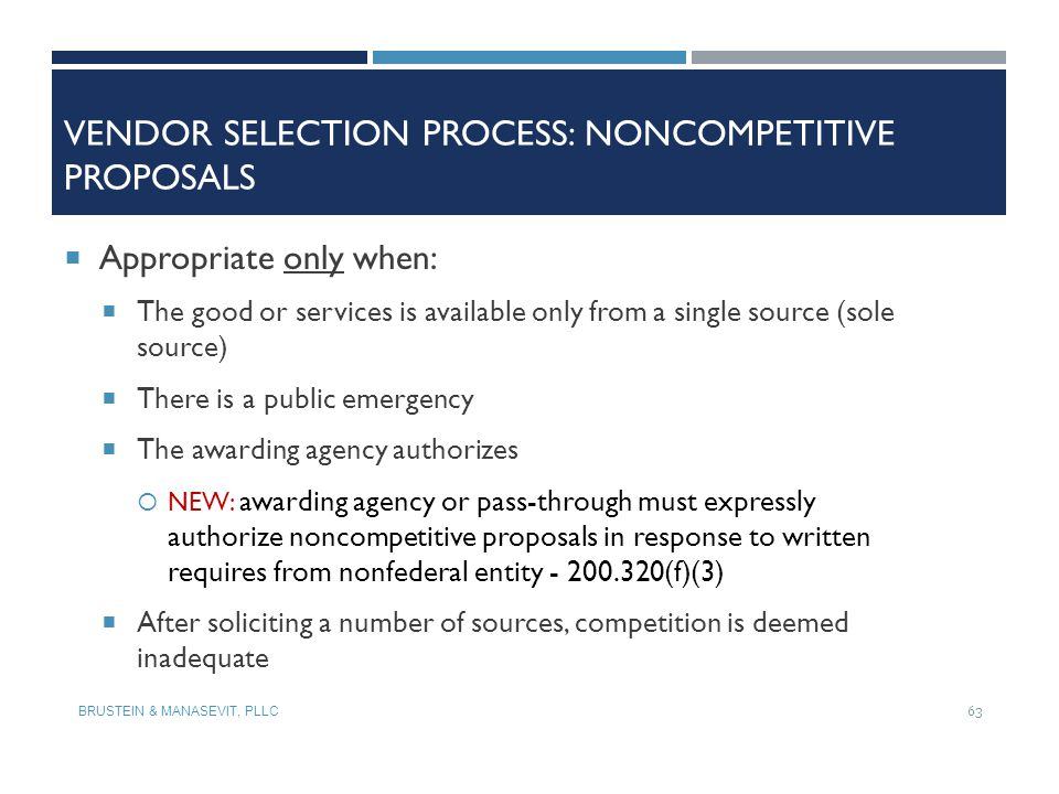 VENDOR SELECTION PROCESS: NONCOMPETITIVE PROPOSALS  Appropriate only when:  The good or services is available only from a single source (sole source