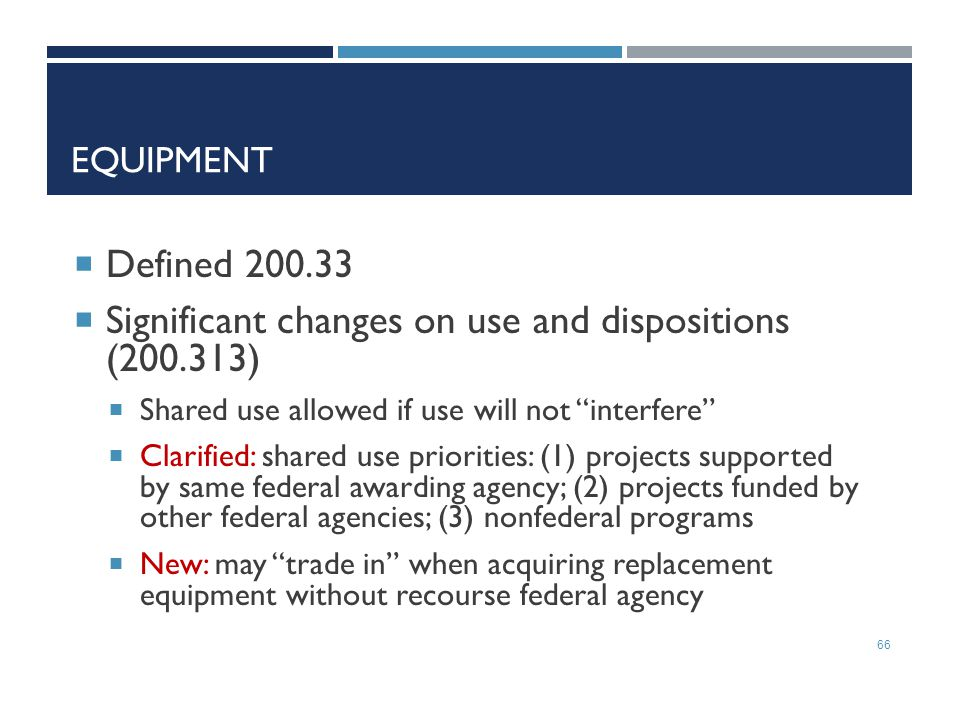 """EQUIPMENT 66  Defined 200.33  Significant changes on use and dispositions (200.313)  Shared use allowed if use will not """"interfere""""  Clarified: sh"""