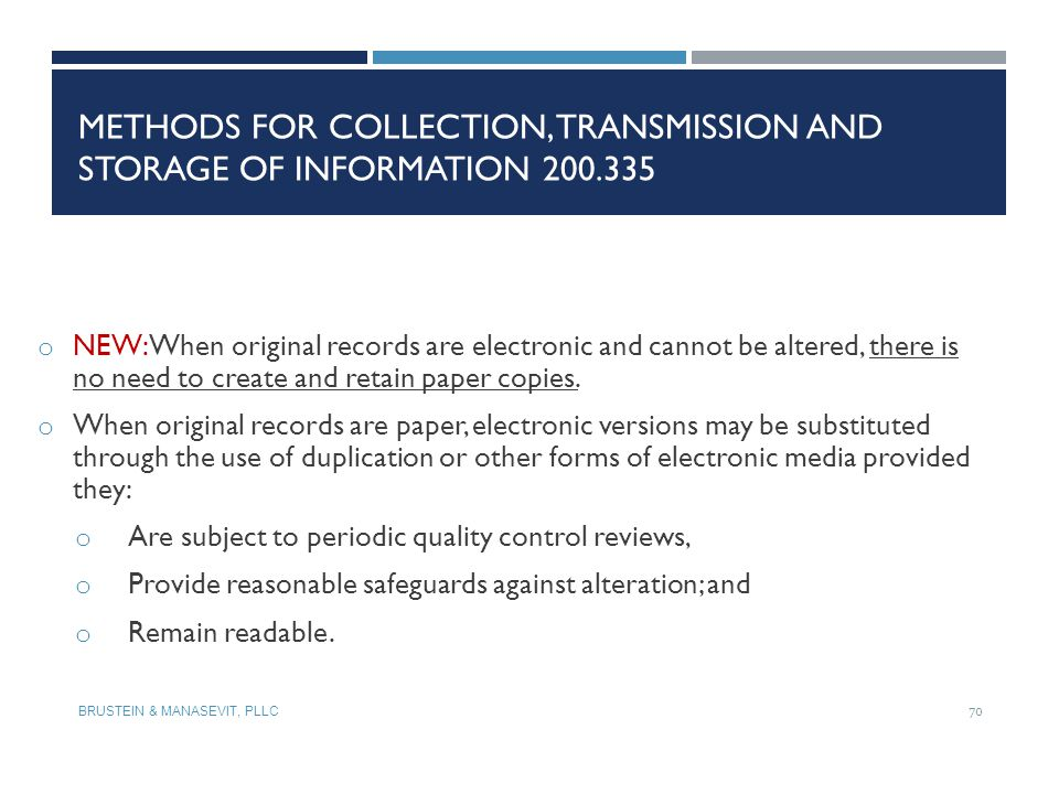 METHODS FOR COLLECTION, TRANSMISSION AND STORAGE OF INFORMATION 200.335 o NEW: When original records are electronic and cannot be altered, there is no