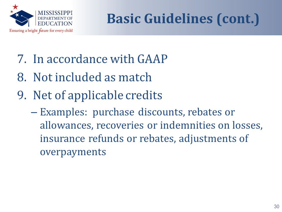7.In accordance with GAAP 8.Not included as match 9.Net of applicable credits – Examples: purchase discounts, rebates or allowances, recoveries or indemnities on losses, insurance refunds or rebates, adjustments of overpayments 30 Basic Guidelines (cont.)