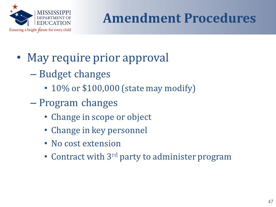 May require prior approval – Budget changes 10% or $100,000 (state may modify) – Program changes Change in scope or object Change in key personnel No cost extension Contract with 3 rd party to administer program 47 Amendment Procedures