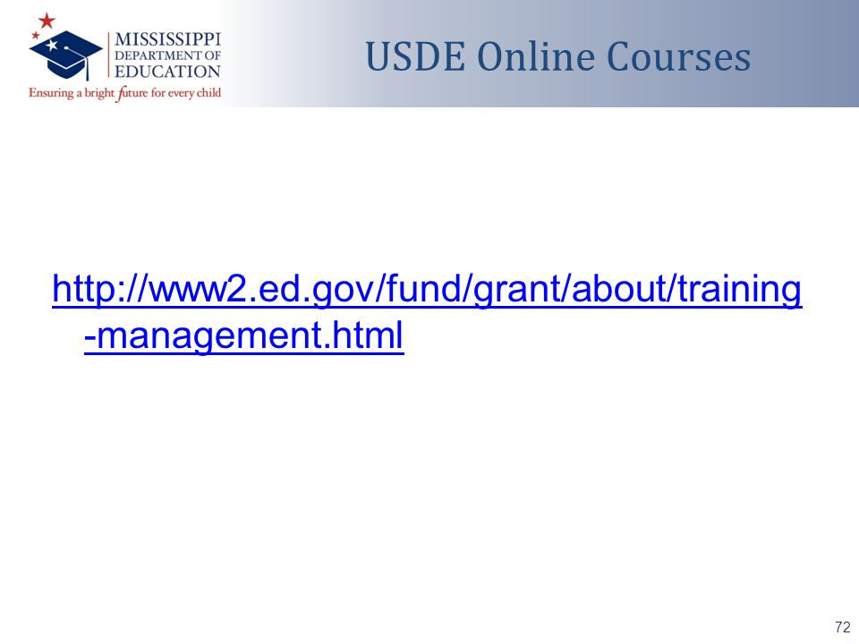 http://www2.ed.gov/fund/grant/about/training -management.html 72 USDE Online Courses