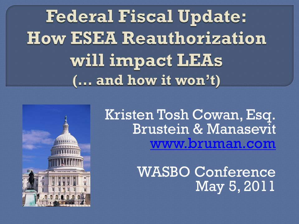 Kristen Tosh Cowan, Esq. Brustein & Manasevit www.bruman.com WASBO Conference May 5, 2011