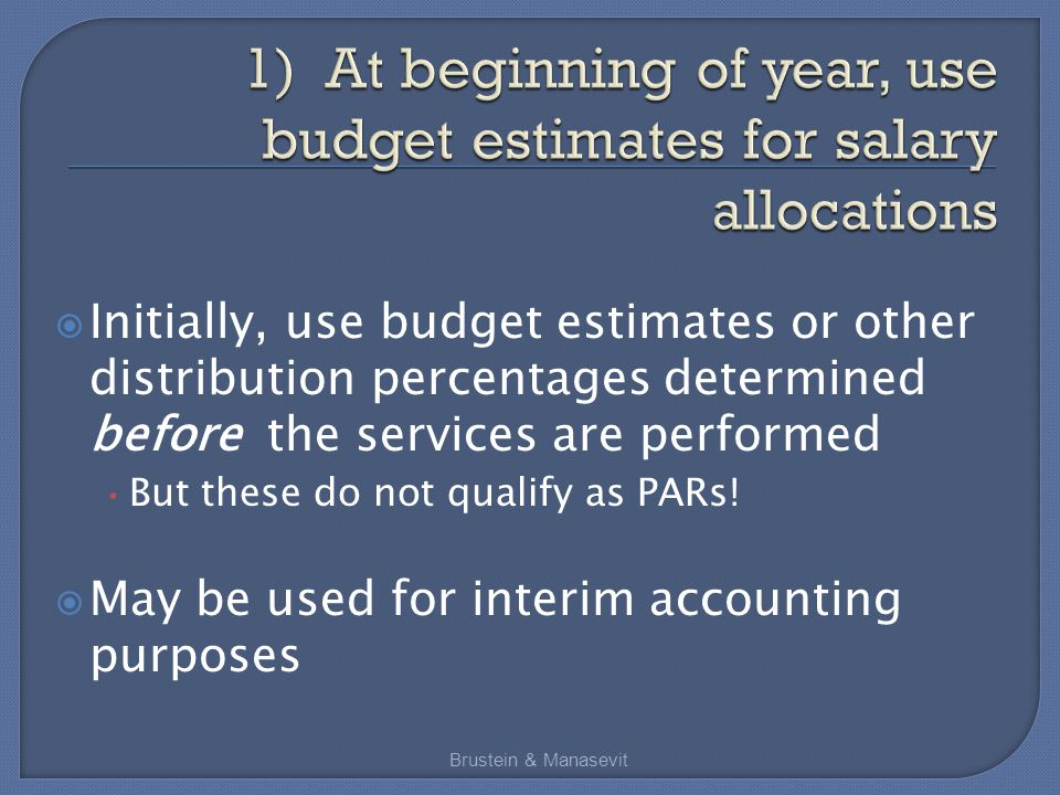  Initially, use budget estimates or other distribution percentages determined before the services are performed But these do not qualify as PARs.