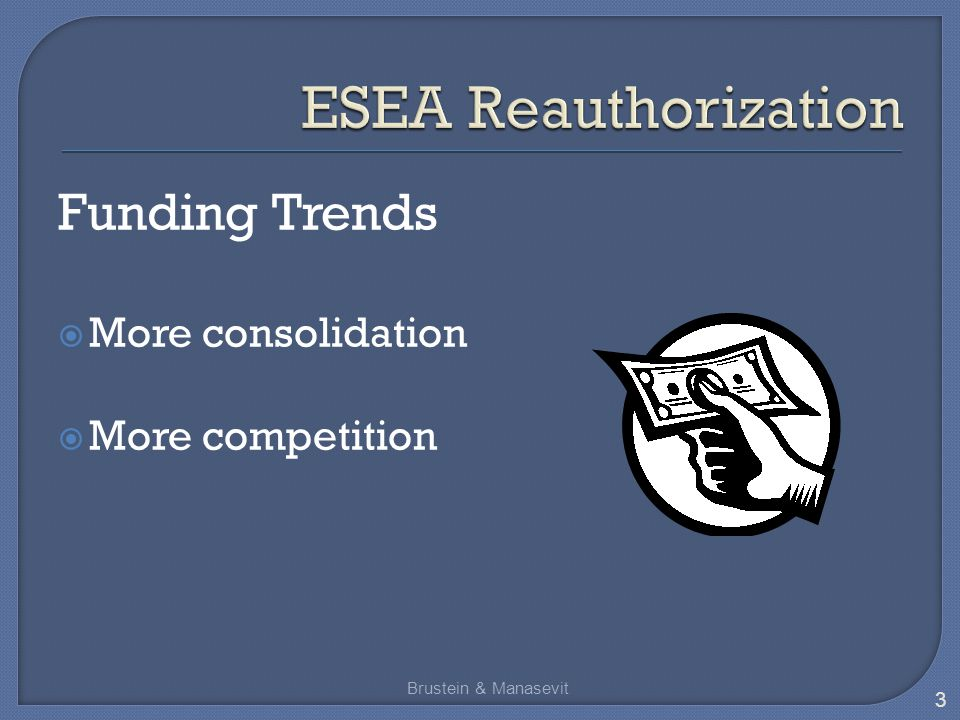 Funding Trends  More consolidation  More competition Brustein & Manasevit 3