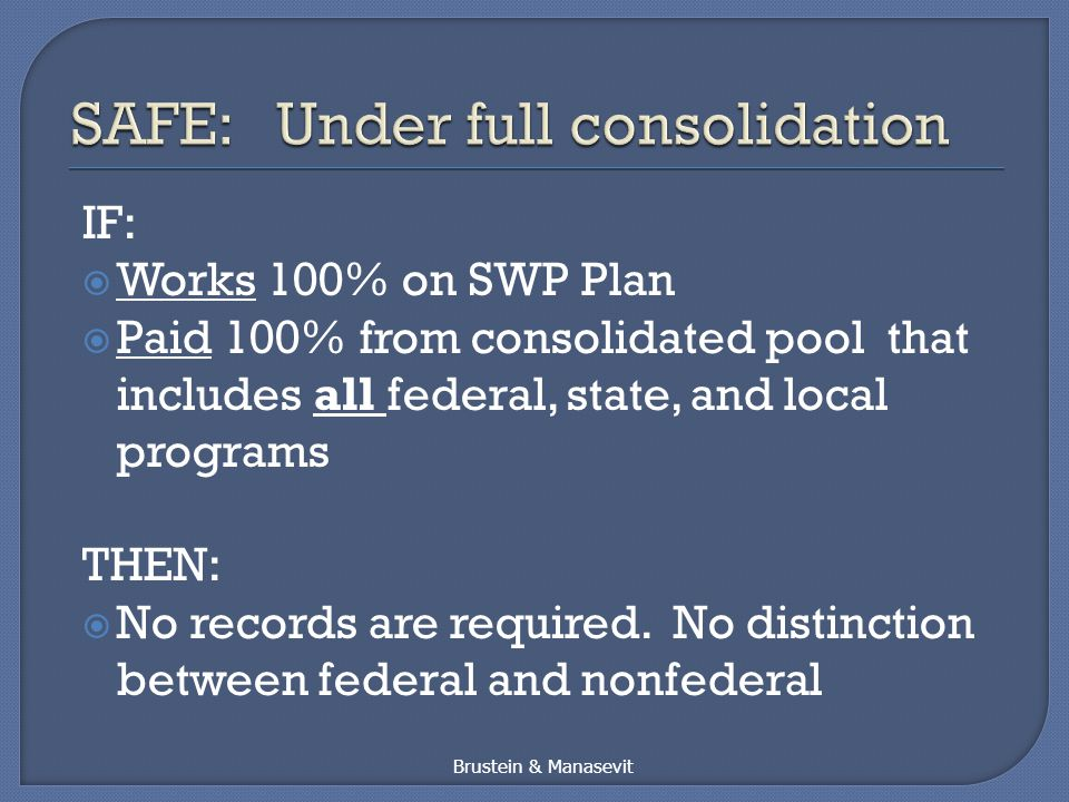IF:  Works 100% on SWP Plan  Paid 100% from consolidated pool that includes all federal, state, and local programs THEN:  No records are required.