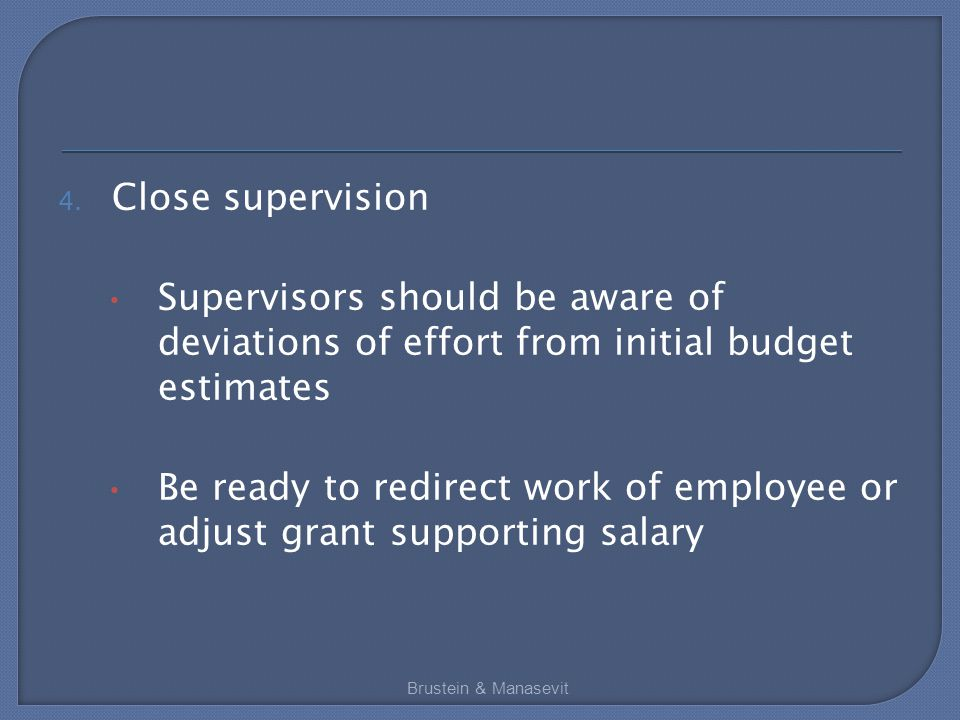 4. Close supervision Supervisors should be aware of deviations of effort from initial budget estimates Be ready to redirect work of employee or adjust